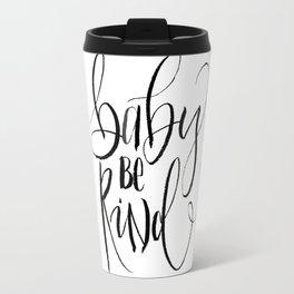 Baby be kind Travel Mug