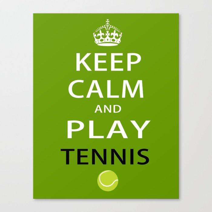 Keep Calm and Play Tennis Canvas Print
