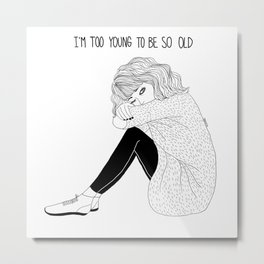 I´m too young to be so old Metal Print