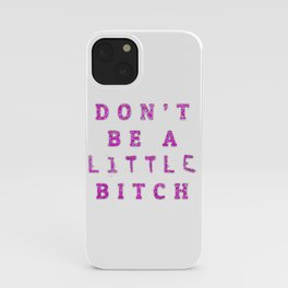 Don't Be A little BITCH iPhone Case