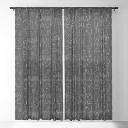 Girls Just Wanna Have Fun on Black Sheer Curtain