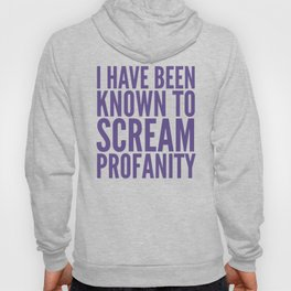 I Have Been Known To Scream Profanity (Ultra Violet) Hoody