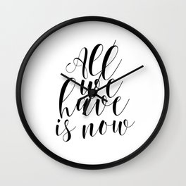 Typography Print All We Have Is Now Print Printable Wall Art Motivational Print Printable Quote Wall Clock