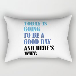 TODAY IS GOING TO BE A GOOD DAY Rectangular Pillow