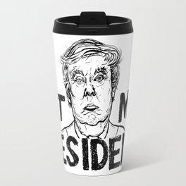 Not My President Travel Mug