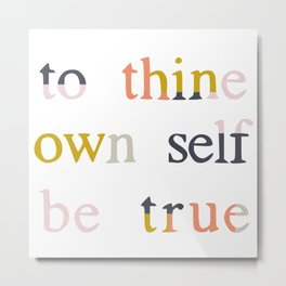be true Metal Print