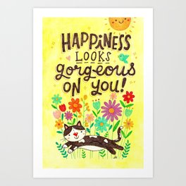 Happiness looks gorgeous on you Art Print