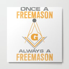 Once A Freemason Always A Freemason Freemasonry Metal Print
