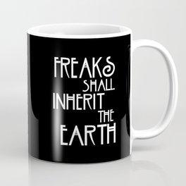 Freaks Shall Inherit the Earth Coffee Mug