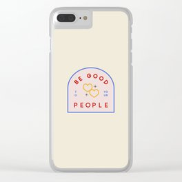 Be Good To Your People Clear iPhone Case