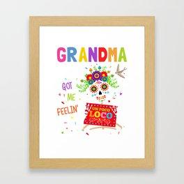 POCO LOCO GRANDMA LIFE GOT ME FEELIN UN POCO LOCO T-SHIRT Framed Art Print