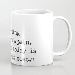 """""""Every morning we are born again. What we do today is what matters most."""" Coffee Mug"""