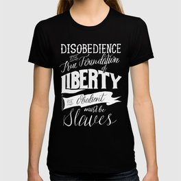 Disobedience is the True Foundation of Liberty T-shirt