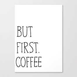 But First.Coffee Canvas Print