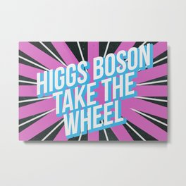 Higgs Boson Take the Wheel Metal Print