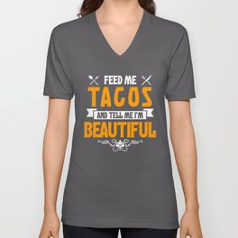 Feed me Tacos and Tell Me I'm Beautiful Unisex V-Neck