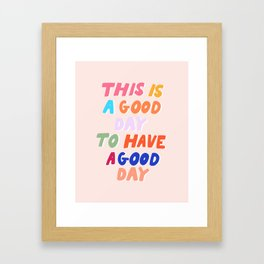 This Is  A Good Day To Have A Good Day Framed Art Print