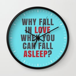 WHY FALL IN LOVE WHEN YOU CAN FALL ASLEEP? (Teal) Wall Clock