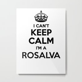I cant keep calm I am a ROSALVA Metal Print