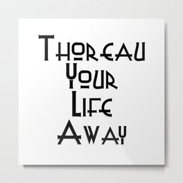 Thoreau Your Life Away Metal Print