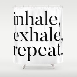 Inhale, Exhale, Repeat Shower Curtain