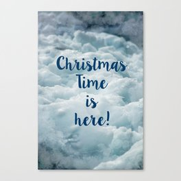 Christmas TIme is Here! Canvas Print