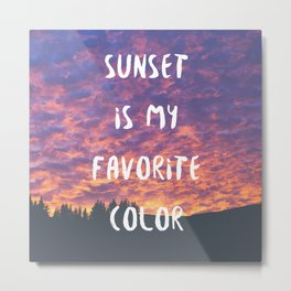 Sunset is My Favorite Color Metal Print