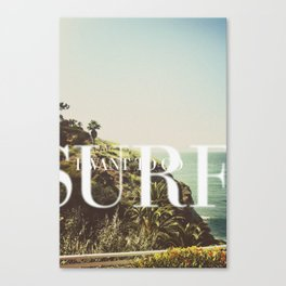 I want to go surfing Canvas Print
