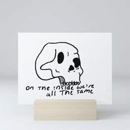 On The Inside We're All The Same Mini Art Print