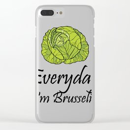 Everyday I'm Brussel Vegan Funny Vegetarian Gifts Clear iPhone Case
