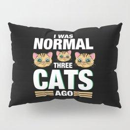 I Was Normal Three Cats Ago - Kitten Feline Purr Pillow Sham