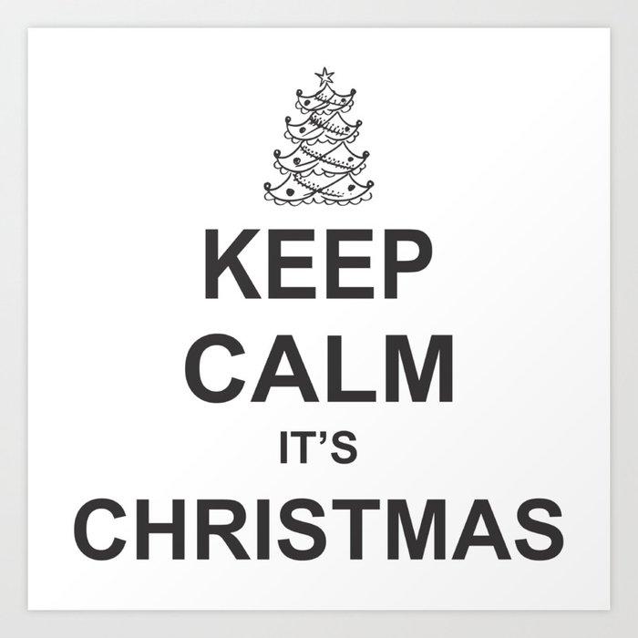 Keep Calm Christmas.Keep Calm It S Christmas Art Print By Genius7