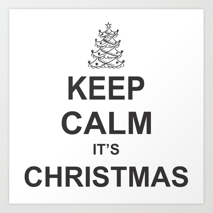 Keep Calm it\'s Christmas Art Print by genius7 | Society6
