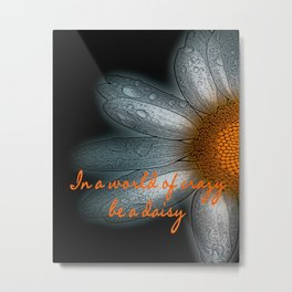 In a world of crazy... Metal Print