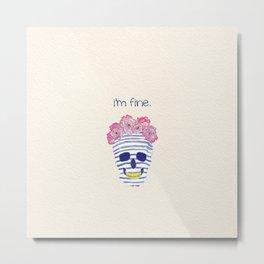 I'm fine. Metal Print