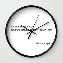 You alone are enough,  You have nothing, to prove, to anybody.   - Maya Angelou Wall Clock