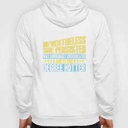 She Persisted, was Dangerously Overeducated and is One Degree Hotter Hoody