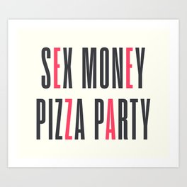 Sex, money, pizza, party, enjoy life quote, motivational, inspirational Art Print