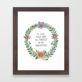 A Life Need Not Be Perfect To Be Beautiful Framed Art Print