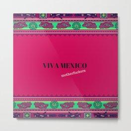 viva mexico motherfuchers Metal Print