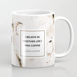 I believe in another life I was coffee -Lorelai Gilmore Coffee Mug
