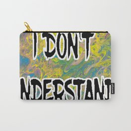 I DON'T UNDERSTAND! Abstract with Black Filled Letters Carry-All Pouch