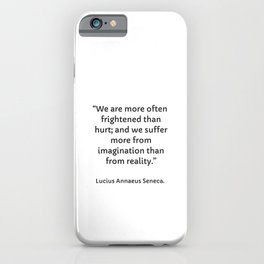 """""""We are more often frightened than hurt; and we suffer more from imagination than from reality"""" ― Lucius Annaeus Seneca stoicism quotes iPhone Case"""