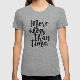 More Ideas Than Time T-shirt