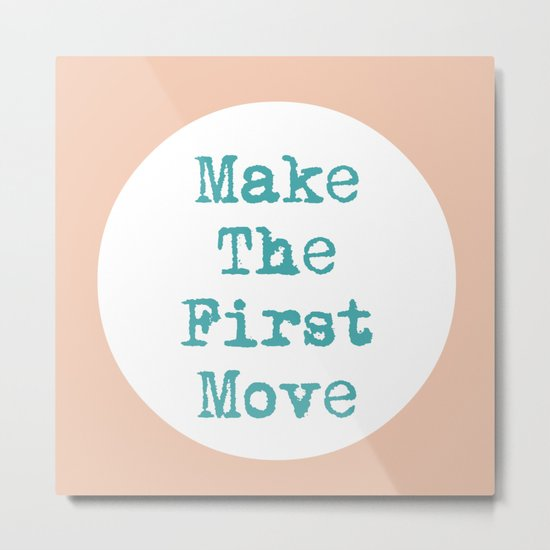 Make The First Move  Metal Print