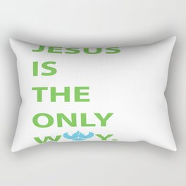 JESUS IS THE ONLY WAY Rectangular Pillow