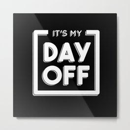 It's my day off. Best gift Metal Print