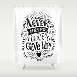Never never never give up - positive humor quotes typography illustration Shower Curtain