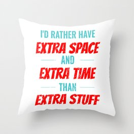 Id Rather Have Extra Space And Extra Time Than Extra Stuff Throw Pillow
