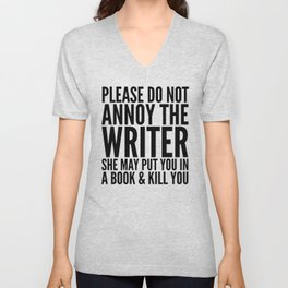 Please do not annoy the writer. She may put you in a book and kill you. Unisex V-Neck